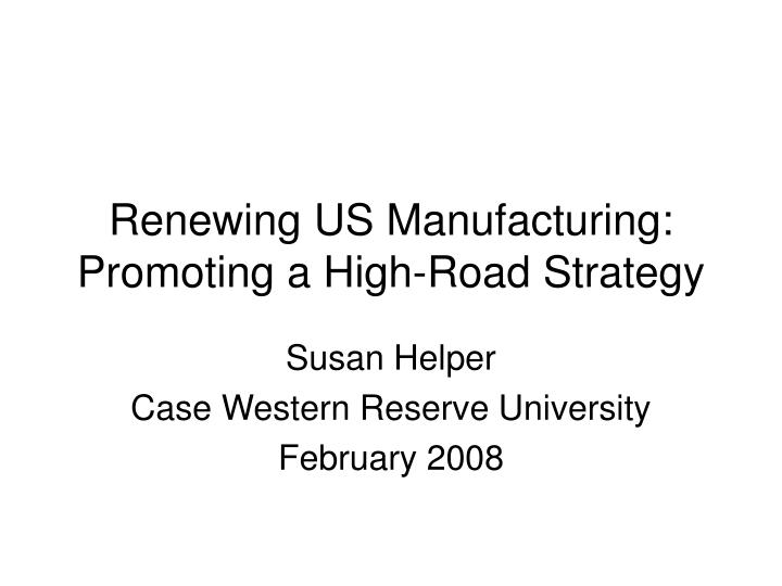Renewing us manufacturing promoting a high road strategy