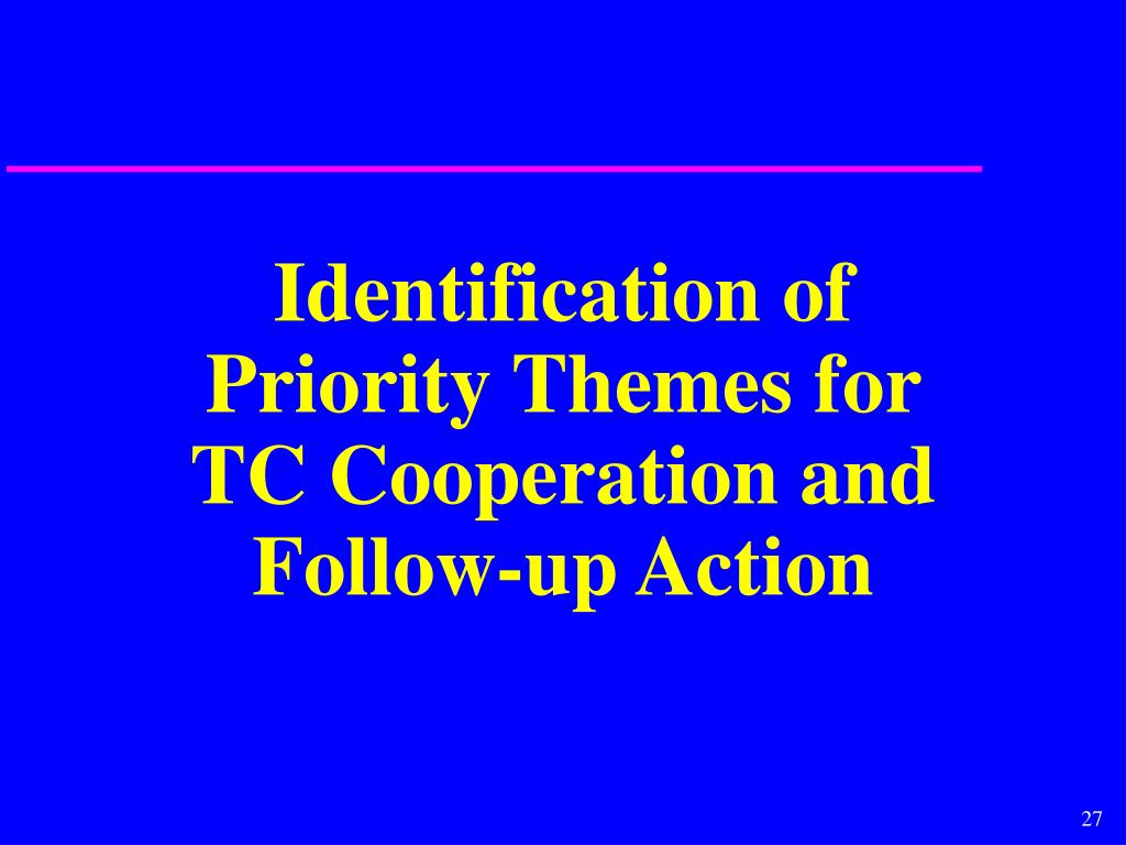 Identification of Priority Themes for TC Cooperation and Follow-up Action