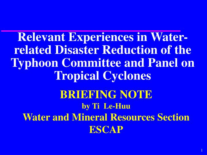 Relevant Experiences in Water-related Disaster Reduction of the Typhoon Committee and Panel on Tropi...