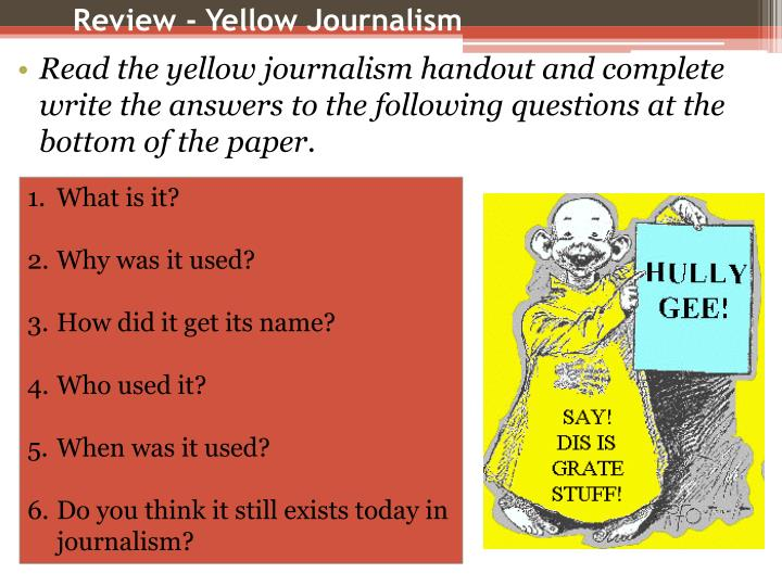 yellow journalism thesis statement A good thesis allows the writer to show understanding of the complexity of the issue and knowledge of information on both sides of the issue most of the essay questions allow for an opinion on either side of the question.