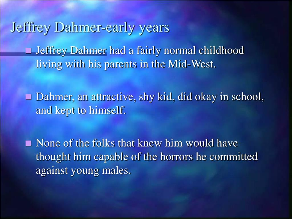 jeffery dahmer presentation Jeffrey dahmer created on @flowvella on july 22, 1991, two police officers (rolf mueller and robert rauth) saw a partially clothed man wandering the streets with a handcuff on his wrist.