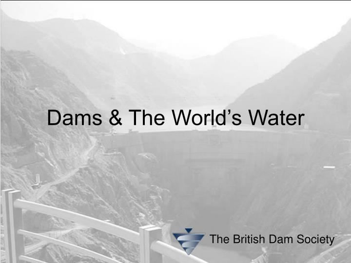 Dams the world s water