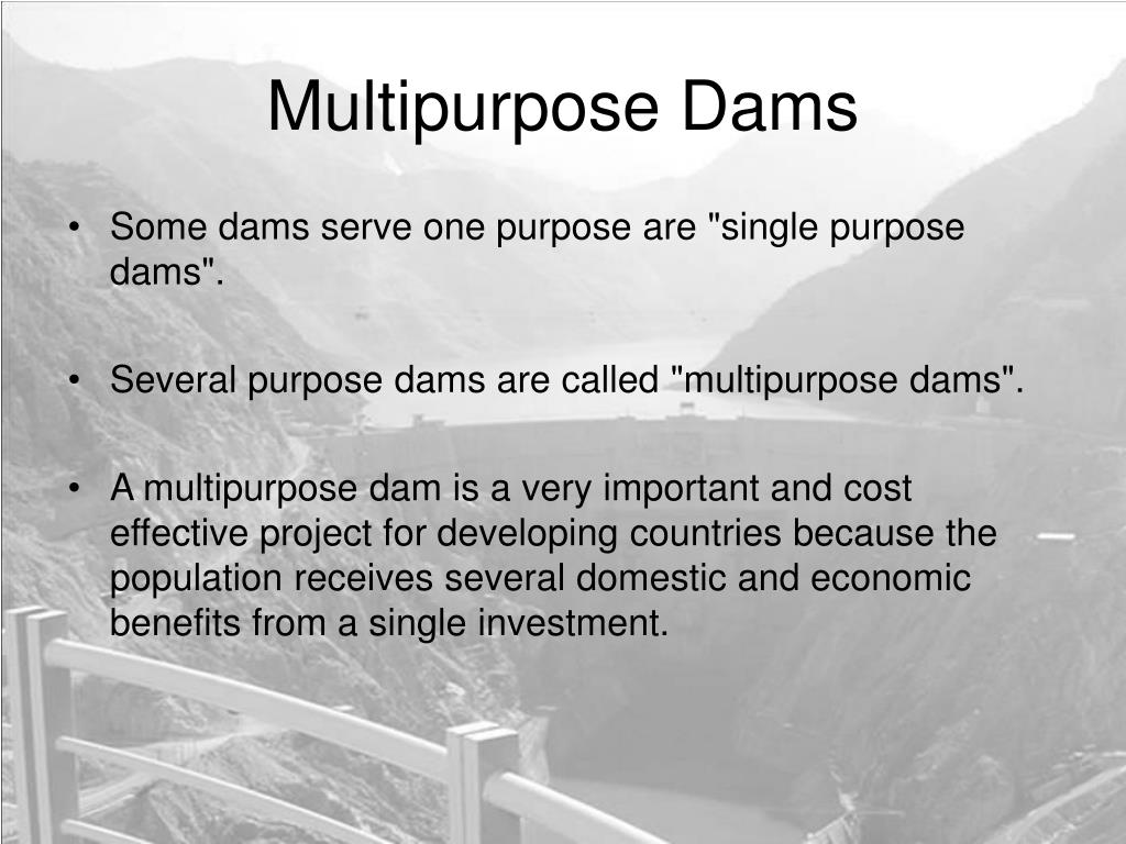 "Some dams serve one purpose are ""single purpose dams""."