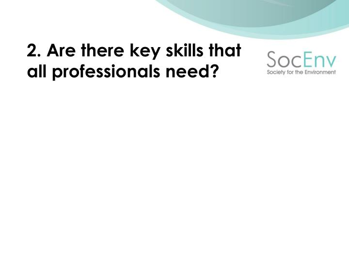 2. Are there key skills that all professionals need?