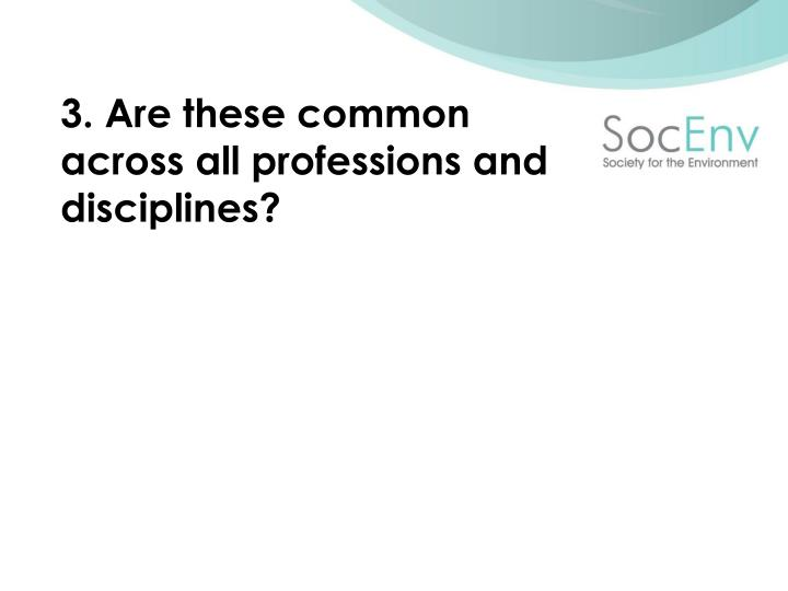3. Are these common across all professions and disciplines?