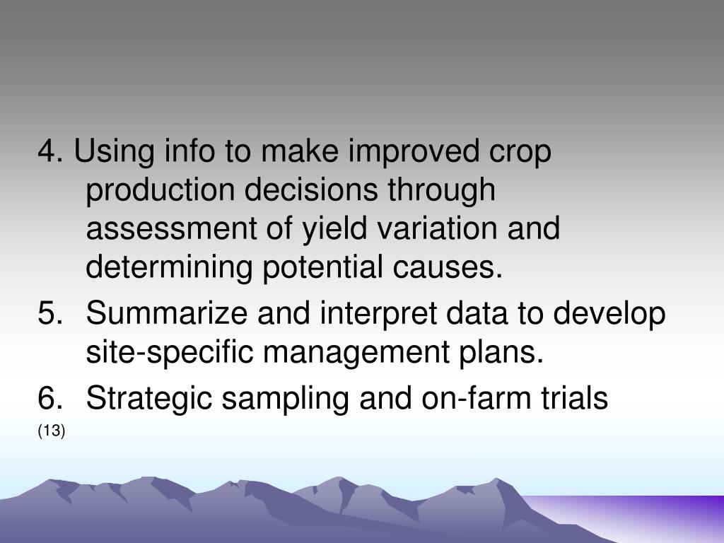 4. Using info to make improved crop production decisions through assessment of yield variation and determining potential causes.