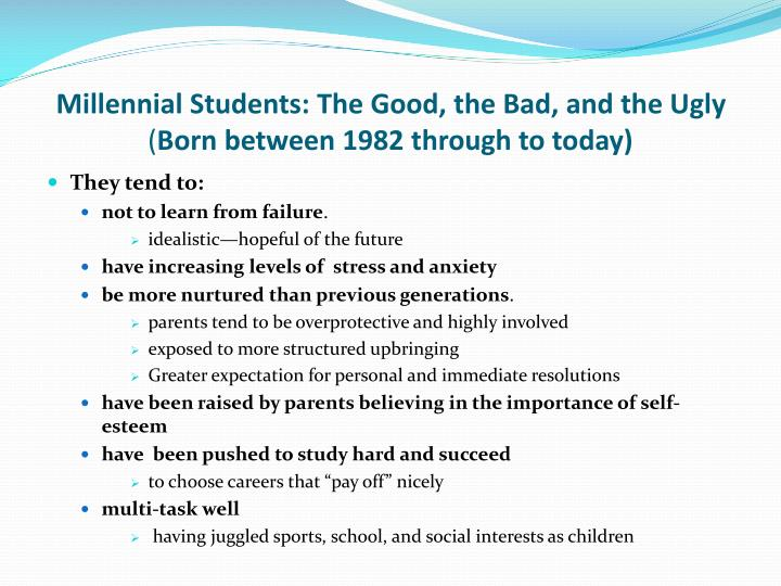 Millennial students the good the bad and the ugly born between 1982 through to today
