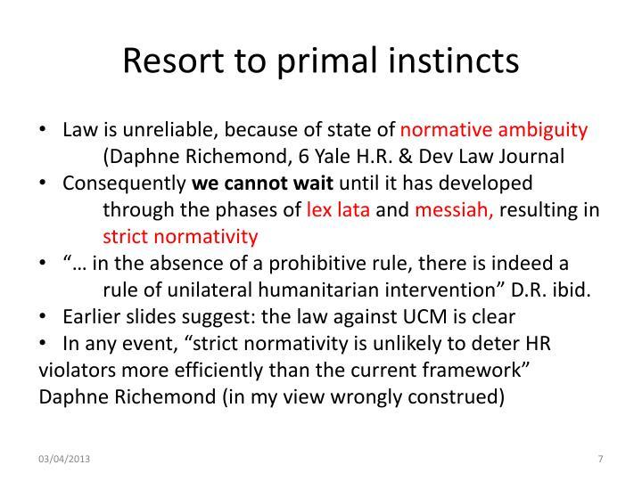 Resort to primal instincts
