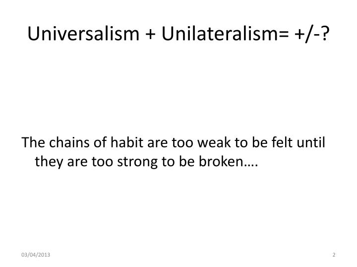 Universalism + Unilateralism= +/-?