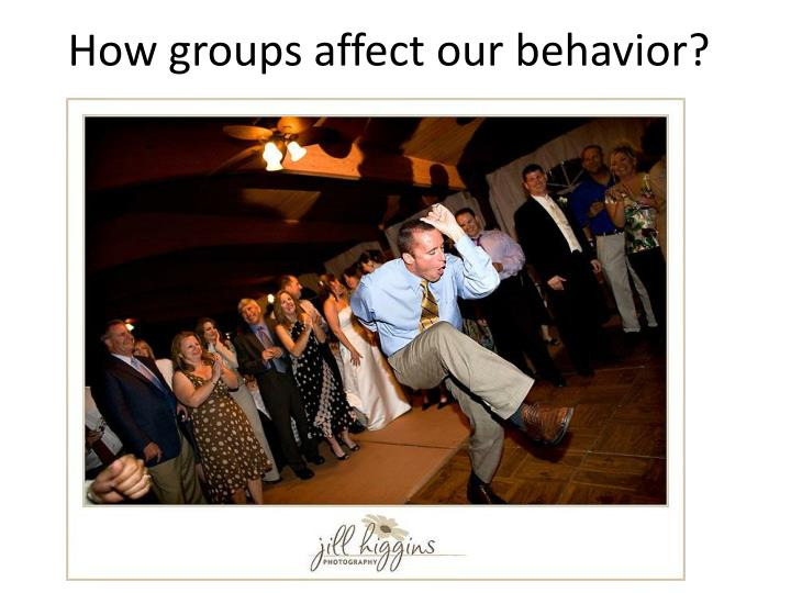 How groups affect our behavior?
