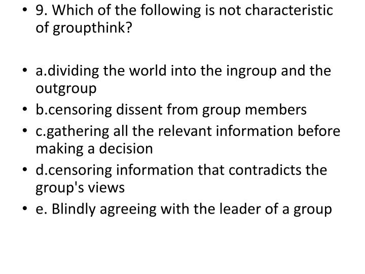 9. Which of the following is not characteristic of groupthink?
