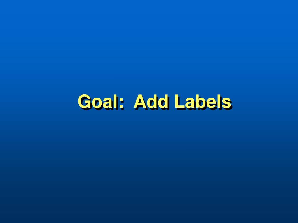 Goal:  Add Labels