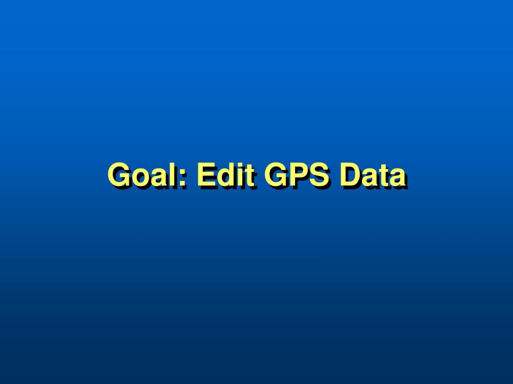 Goal: Edit GPS Data