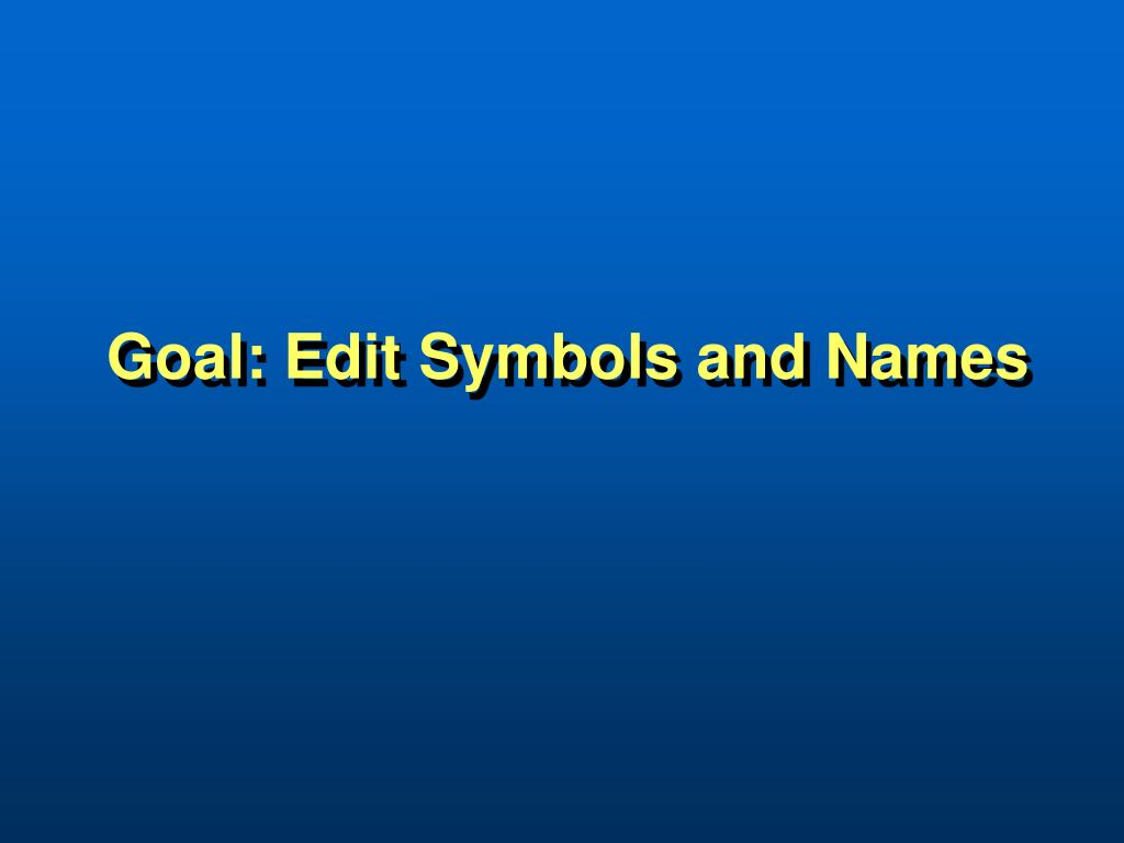 Goal: Edit Symbols and Names