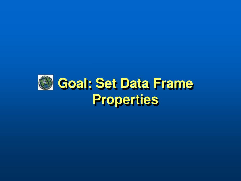 Goal: Set Data Frame Properties