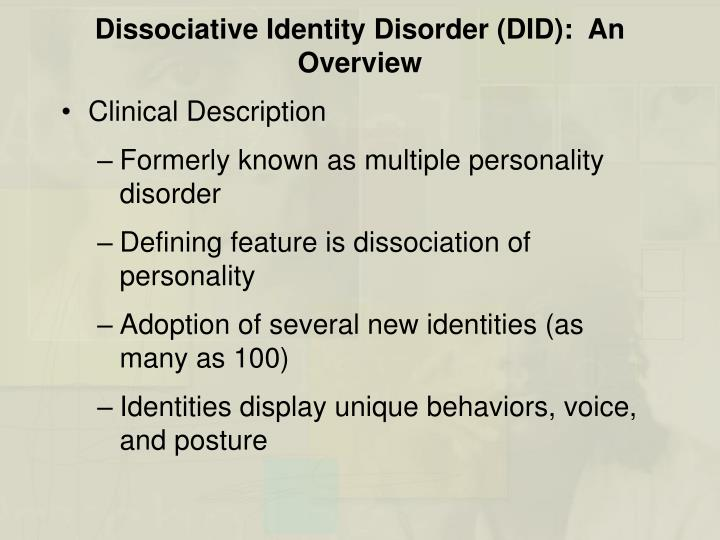 a description of the multiple personality disorder or dissociative identity disorder 2016-04-20  dissociative identity disorder (did) was formerly called multiple personality disorder it is a mmental illnesses that involves disruptions or breakdowns of memory, awareness, identity and/or perception the condition is.