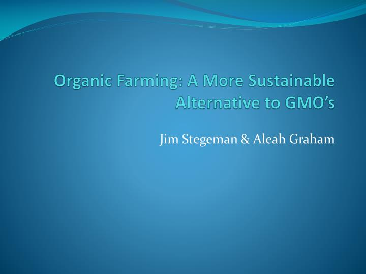 Organic farming a more sustainable alternative to gmo s