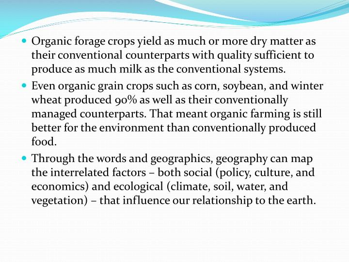 Organic forage crops yield as much or more dry matter as their conventional counterparts with quality sufficient to produce as much milk as the conventional systems.