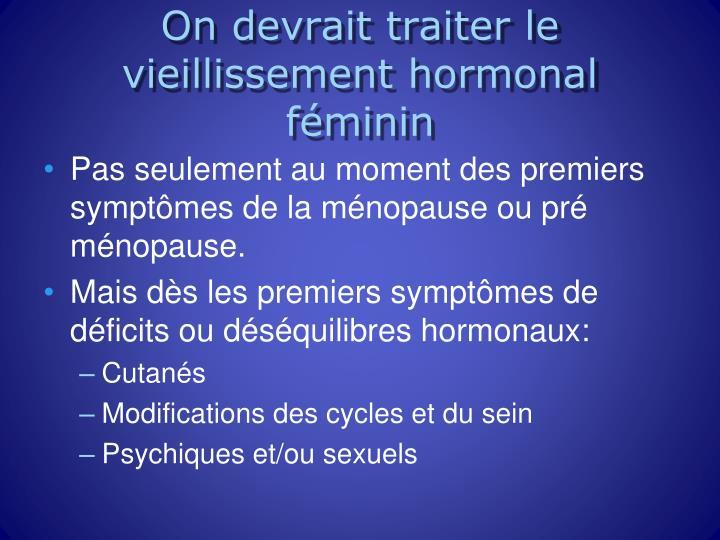On devrait traiter le vieillissement hormonal féminin
