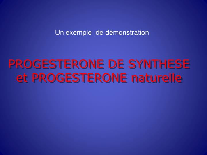PROGESTERONE DE SYNTHESE et PROGESTERONE naturelle