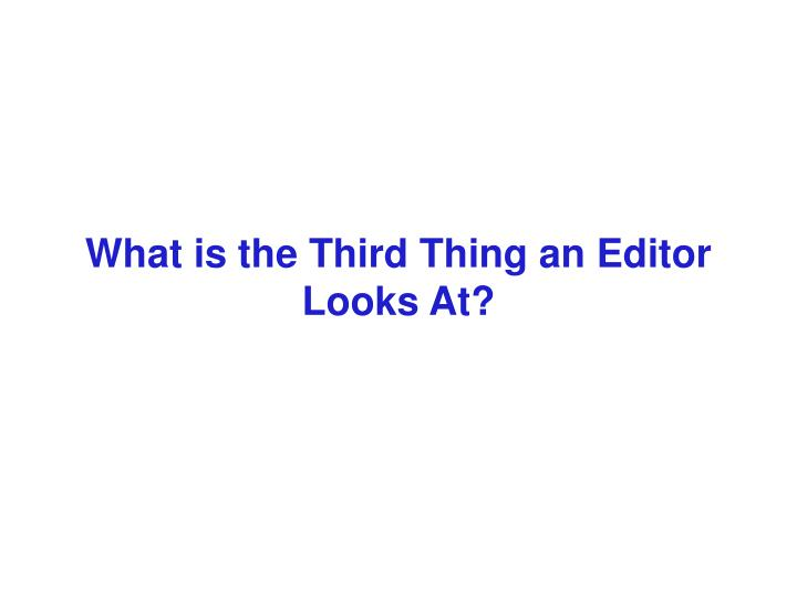 What is the Third Thing an Editor Looks At?