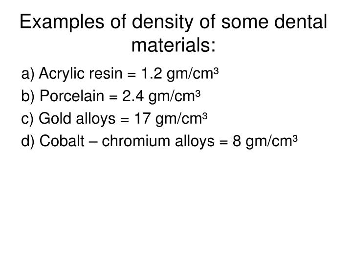 Examples of density of some dental materials: