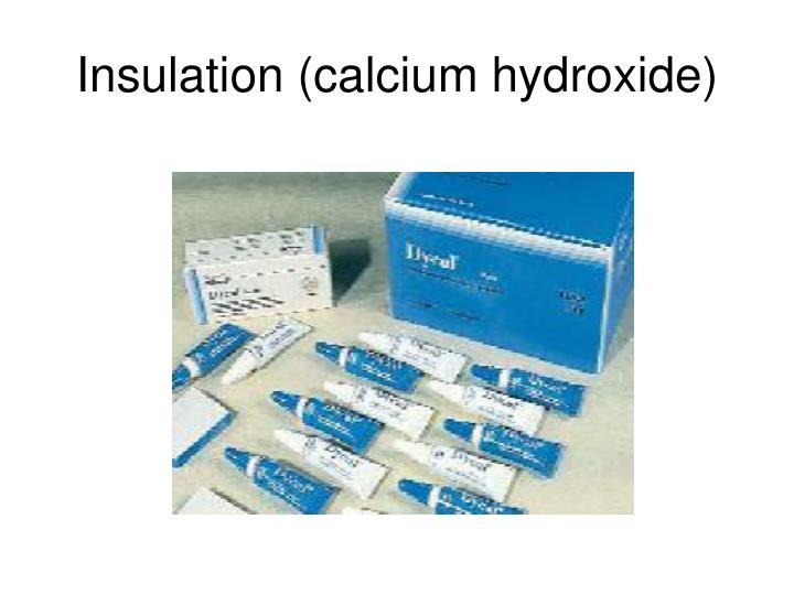 Insulation (calcium hydroxide)