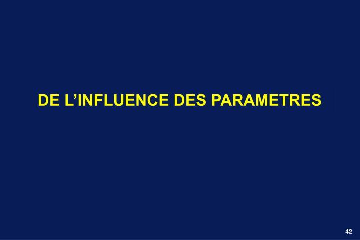 DE L'INFLUENCE DES PARAMETRES