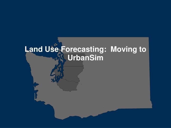 Land Use Forecasting:  Moving to UrbanSim