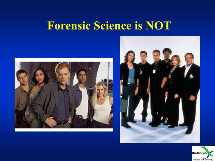 Forensic Science is NOT