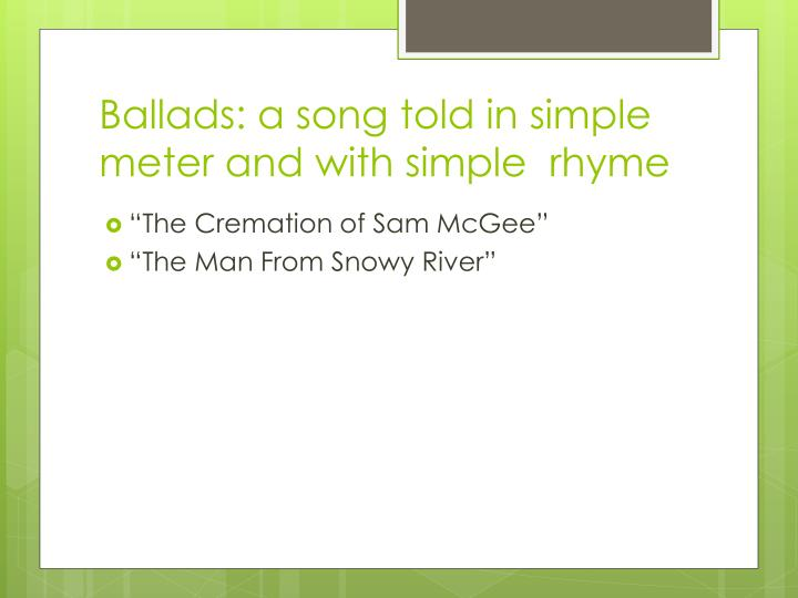 Ballads: a song told in simple meter and with simple  rhyme