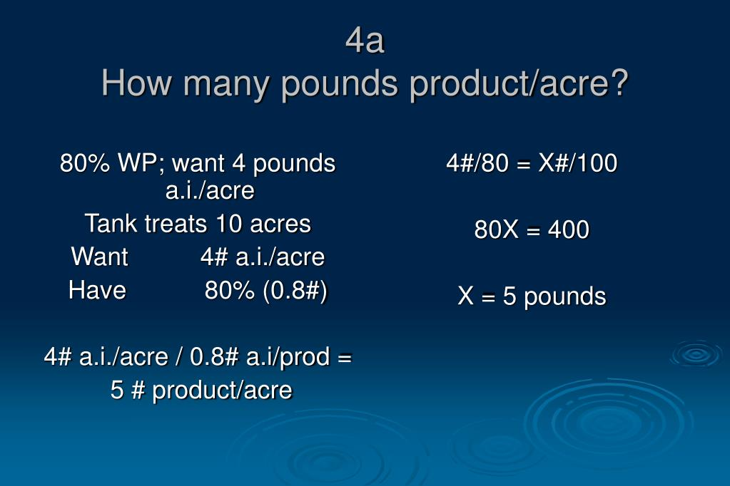 80% WP; want 4 pounds a.i./acre
