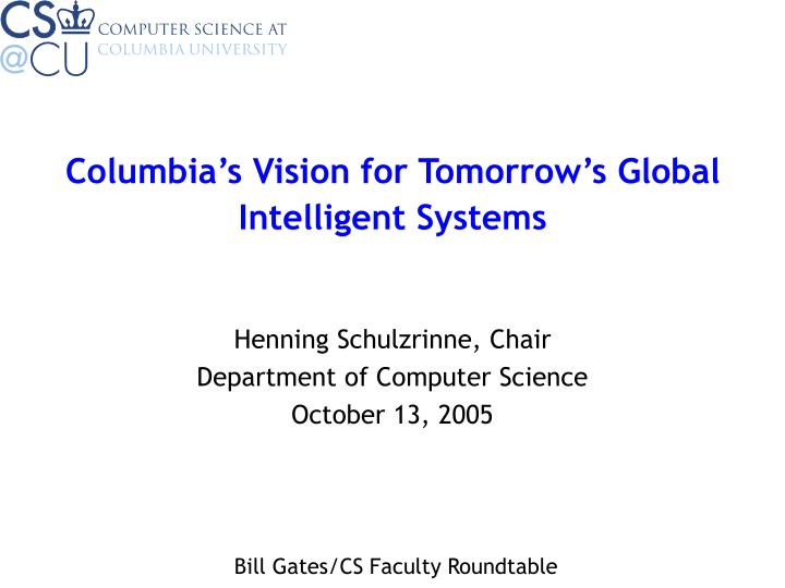 Columbia's Vision for Tomorrow's Global Intelligent Systems