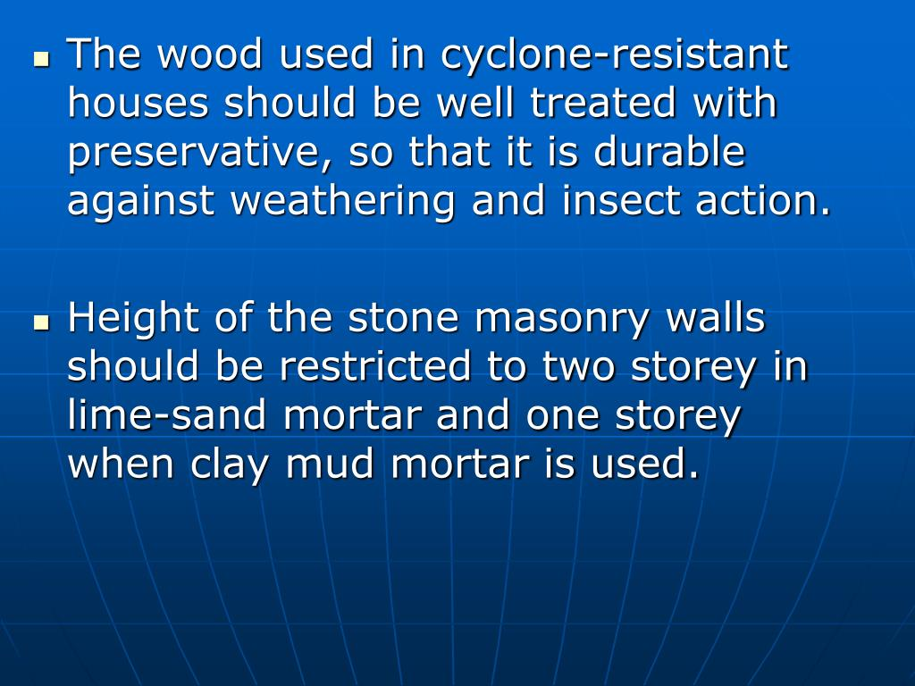 The wood used in cyclone-resistant houses should be well treated with preservative, so that it is durable against weathering and insect action.