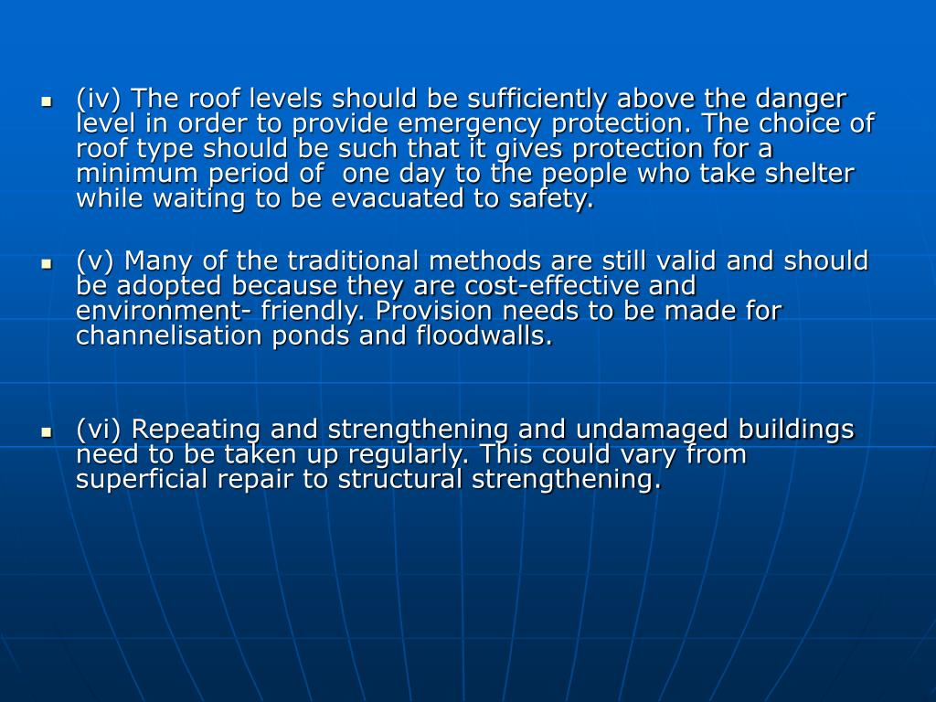 (iv) The roof levels should be sufficiently above the danger level in order to provide emergency protection. The choice of roof type should be such that it gives protection for a minimum period of  one day to the people who take shelter while waiting to be evacuated to safety.