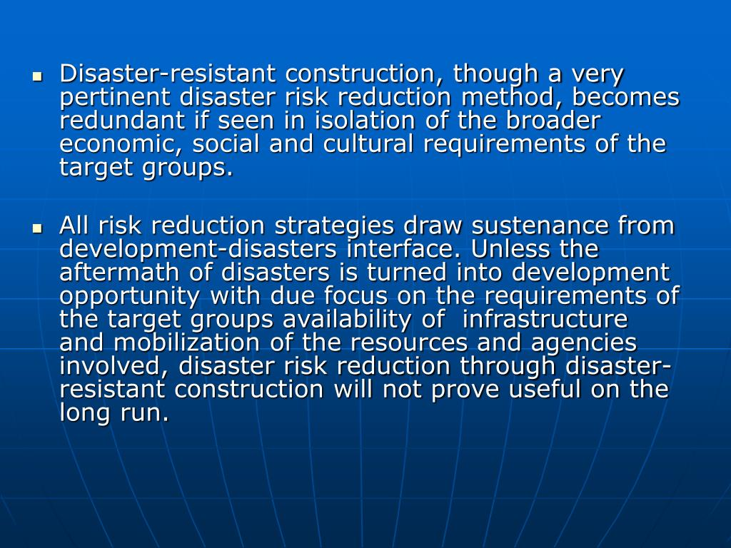 Disaster-resistant construction, though a very pertinent disaster risk reduction method, becomes redundant if seen in isolation of the broader economic, social and cultural requirements of the target groups.