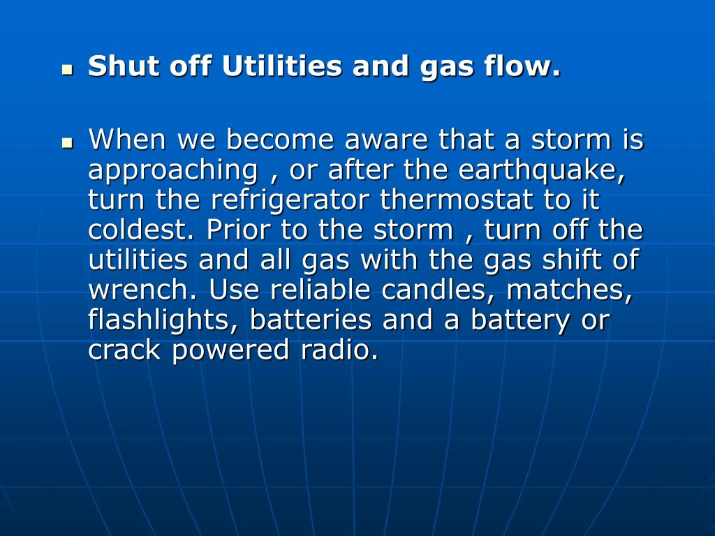 Shut off Utilities and gas flow.