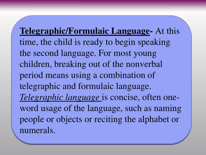 Telegraphic/Formulaic Language