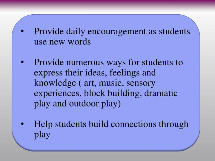 Provide daily encouragement as students use new words