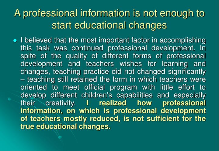 A professional information is not enough to start educational changes