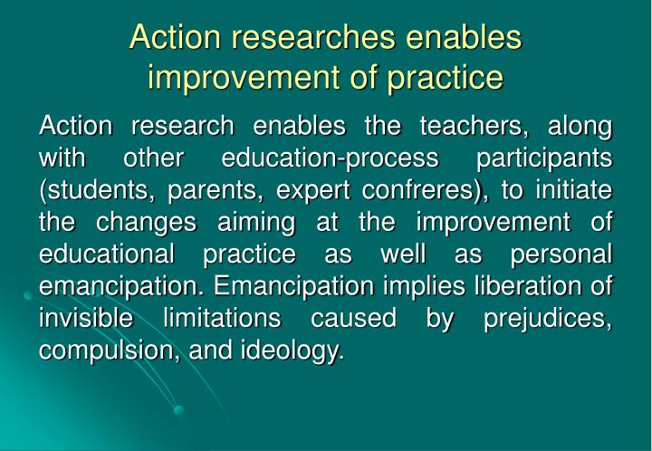 Action researches enables improvement of practice
