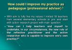 how could i improve my practice as pedagogue professional adviser