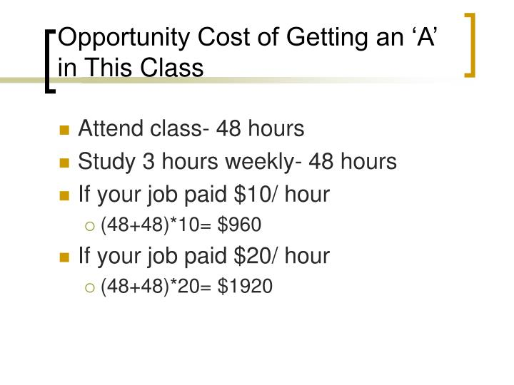 Opportunity Cost of Getting an A in This Class