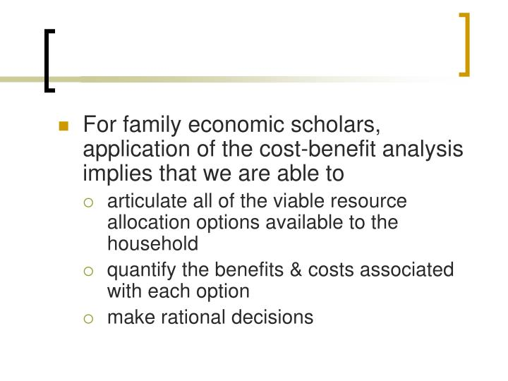 For family economic scholars, application of the cost-benefit analysis implies that we are able to