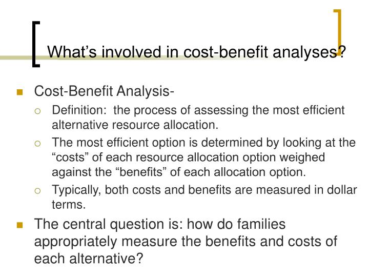 Whats involved in cost-benefit analyses?