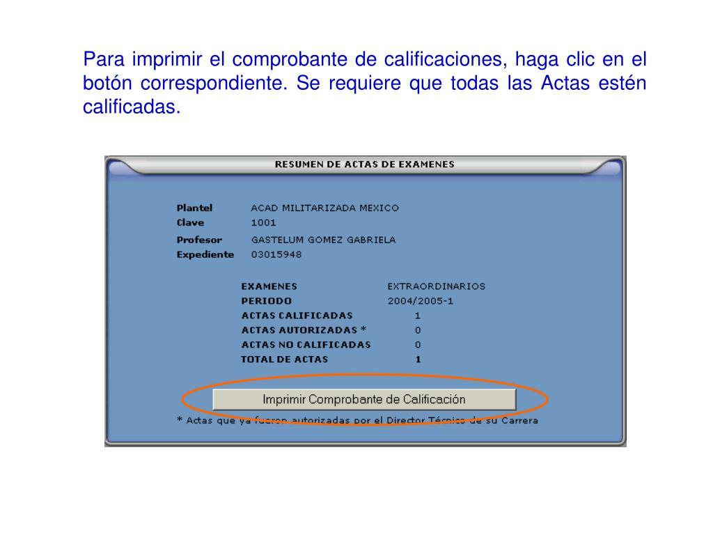 Para imprimir el comprobante de calificaciones, haga clic en el botón correspondiente. Se requiere que todas las Actas estén calificadas.