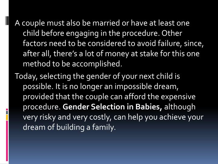 A couple must also be married or have at least one child before engaging in the procedure. Other factors need to be considered to avoid failure, since, after all, there's a lot of money at stake for this one method to be accomplished.