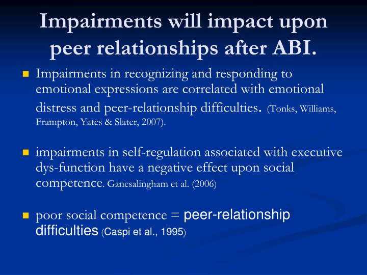 Impairments will impact upon peer relationships after ABI.