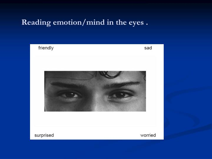 Reading emotion/mind in the eyes .