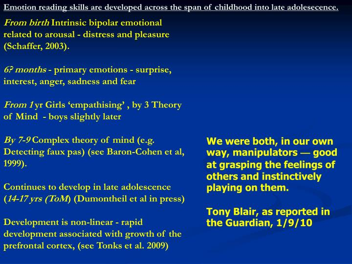 Emotion reading skills are developed across the span of childhood into late adolesecence.